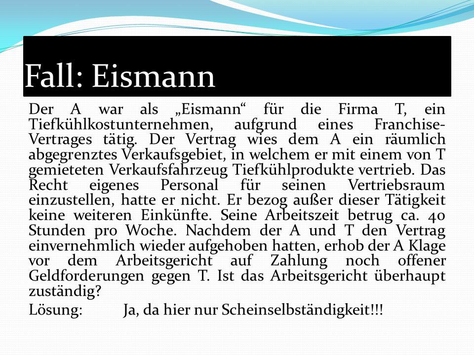 """Fall: Eismann Der A war als """"Eismann"""" für die Firma T, ein Tiefkühlkostunternehmen, aufgrund eines Franchise- Vertrages tätig. Der Vertrag wies dem A"""