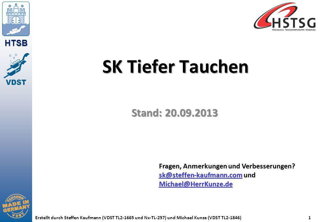 HTSB Erstellt durch Steffen Kaufmann (VDST TL2-1665 und Nx-TL-257) und Michael Kunze (VDST TL2-1846)1 SK Tiefer Tauchen Stand: 20.09.2013 Fragen, Anme