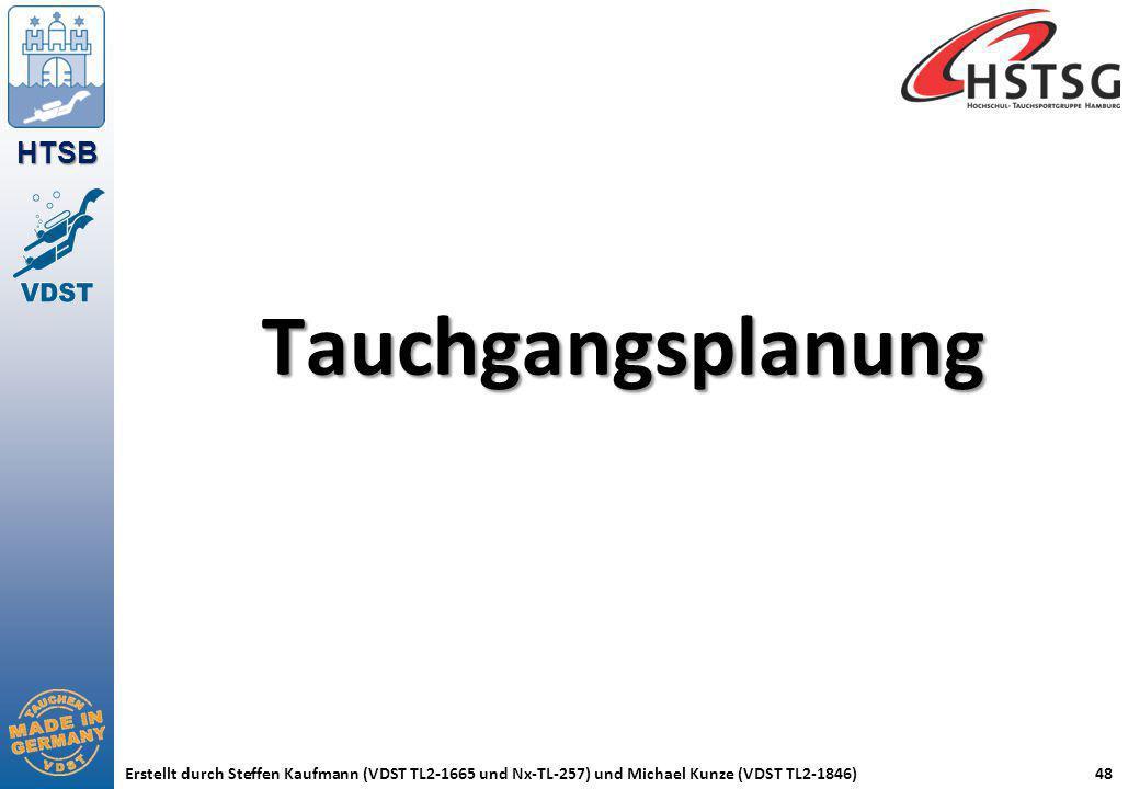 HTSB Erstellt durch Steffen Kaufmann (VDST TL2-1665 und Nx-TL-257) und Michael Kunze (VDST TL2-1846)48 Tauchgangsplanung