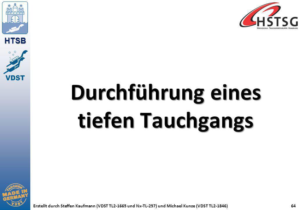 HTSB Erstellt durch Steffen Kaufmann (VDST TL2-1665 und Nx-TL-257) und Michael Kunze (VDST TL2-1846)64 Durchführung eines tiefen Tauchgangs