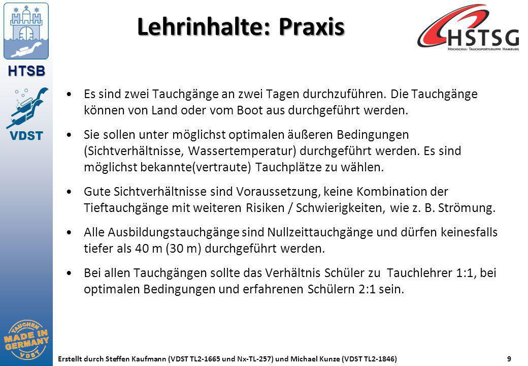 HTSB Erstellt durch Steffen Kaufmann (VDST TL2-1665 und Nx-TL-257) und Michael Kunze (VDST TL2-1846)9 Lehrinhalte: Praxis Es sind zwei Tauchgänge an z