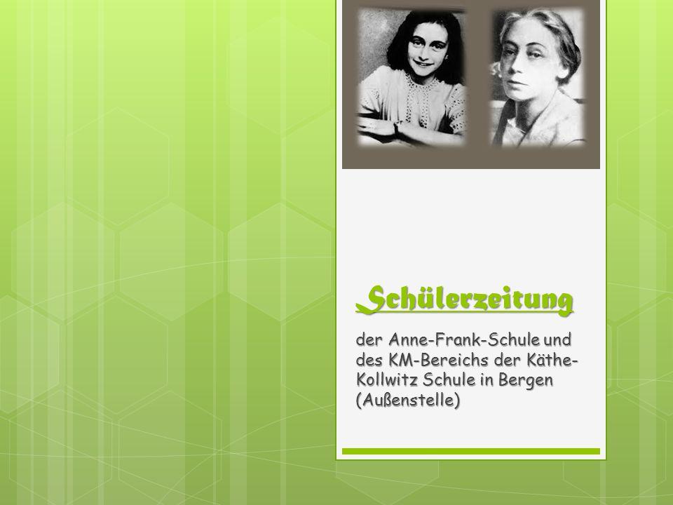 Schülerzeitung der Anne-Frank-Schule und des KM-Bereichs der Käthe- Kollwitz Schule in Bergen (Außenstelle)