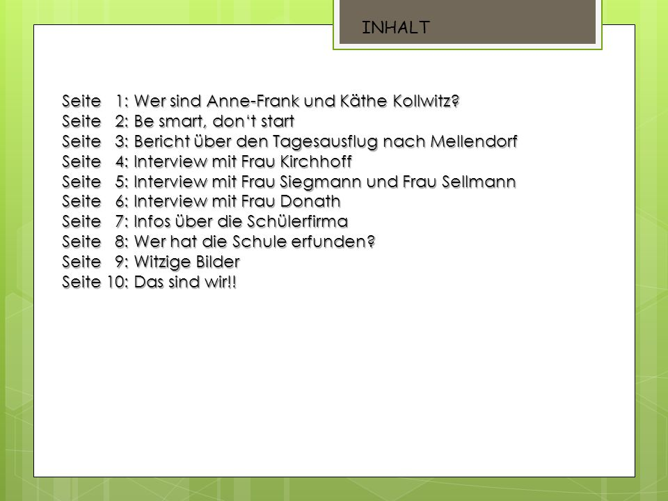 INHALT Seite 1: Wer sind Anne-Frank und Käthe Kollwitz? Seite 2: Be smart, don't start Seite 3: Bericht über den Tagesausflug nach Mellendorf Seite 4: