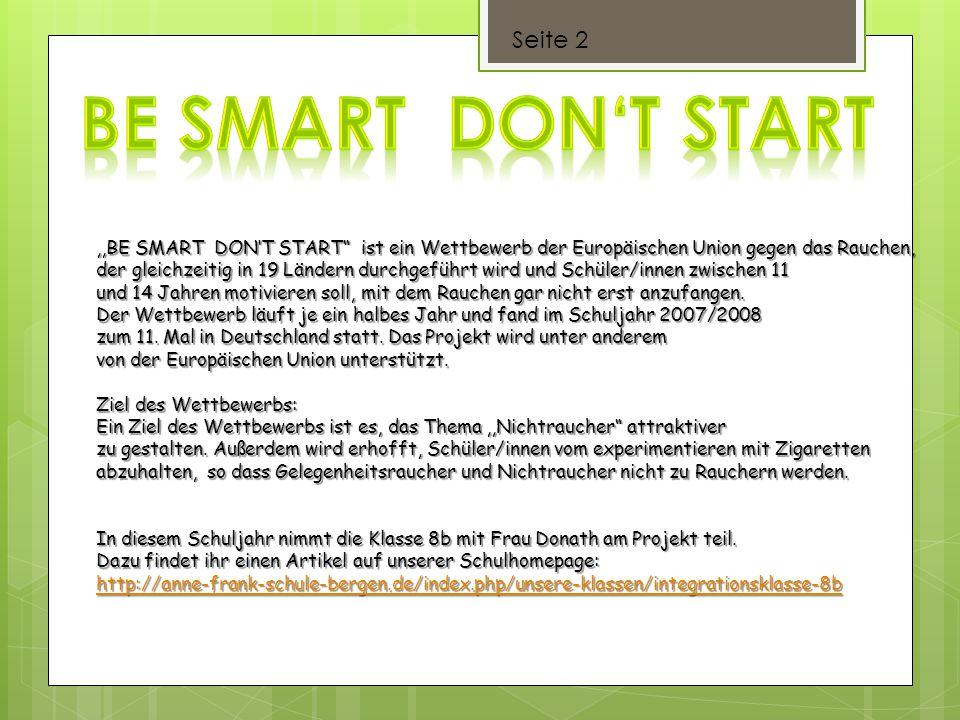 """Seite 2,,BE SMART DON'T START"""" ist ein Wettbewerb der Europäischen Union gegen das Rauchen, der gleichzeitig in 19 Ländern durchgeführt wird und Schül"""