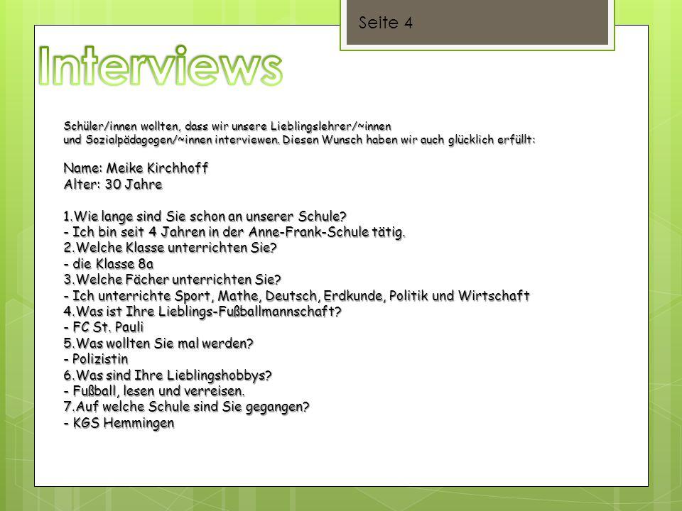 Seite 4 Schüler/innen wollten, dass wir unsere Lieblingslehrer/~innen und Sozialpädagogen/~innen interviewen. Diesen Wunsch haben wir auch glücklich e