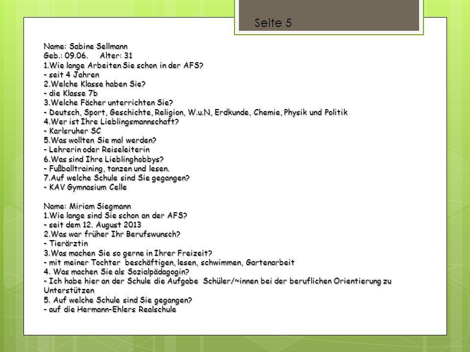Seite 5 Name: Sabine Sellmann Geb.: 09.06. Alter: 31 1.Wie lange Arbeiten Sie schon in der AFS? - seit 4 Jahren 2.Welche Klasse haben Sie? - die Klass