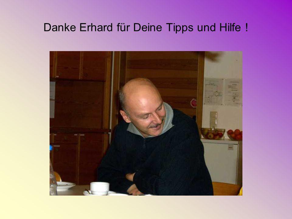 Danke Erhard für Deine Tipps und Hilfe !