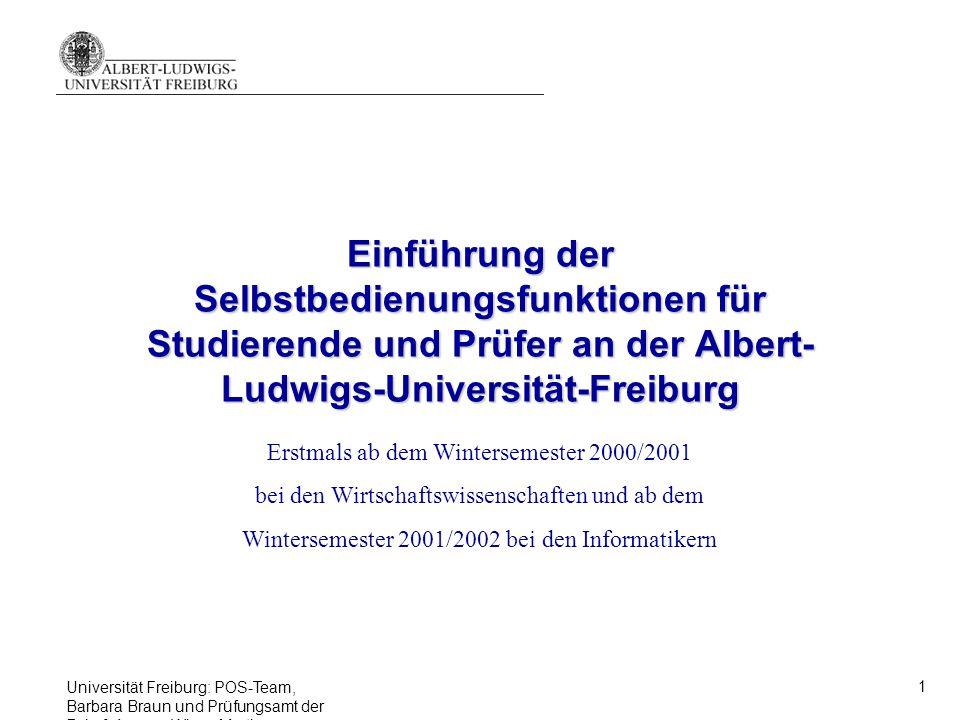 Universität Freiburg: POS-Team, Barbara Braun und Prüfungsamt der Fak. f. Angew. Wiss., Martina Sexauer 1 Einführung der Selbstbedienungsfunktionen fü