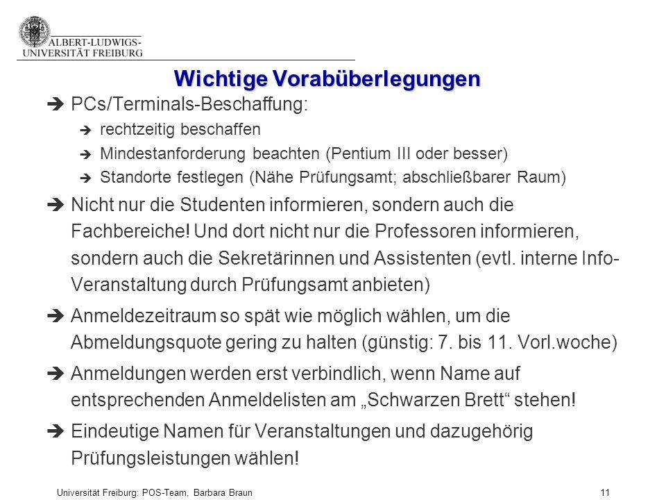 Universität Freiburg: POS-Team, Barbara Braun und Prüfungsamt der Fak. f. Angew. Wiss., Martina Sexauer 11 Wichtige Vorabüberlegungen èPCs/Terminals-B