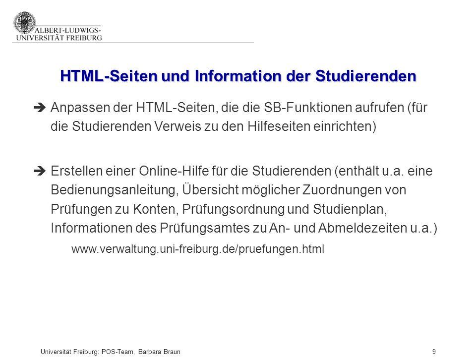 Universität Freiburg: POS-Team, Barbara Braun und Prüfungsamt der Fak. f. Angew. Wiss., Martina Sexauer 9 èAnpassen der HTML-Seiten, die die SB-Funkti