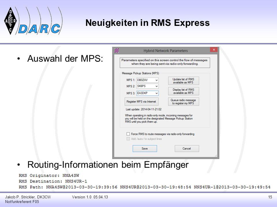 Neuigkeiten in RMS Express Auswahl der MPS: Routing-Informationen beim Empfänger Jakob P. Strickler, DK3CW Notfunkreferent F05 Version 1.0 05.04.1315