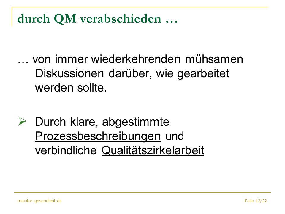 Folie 13/22monitor-gesundheit.de durch QM verabschieden … … von immer wiederkehrenden mühsamen Diskussionen darüber, wie gearbeitet werden sollte.  D