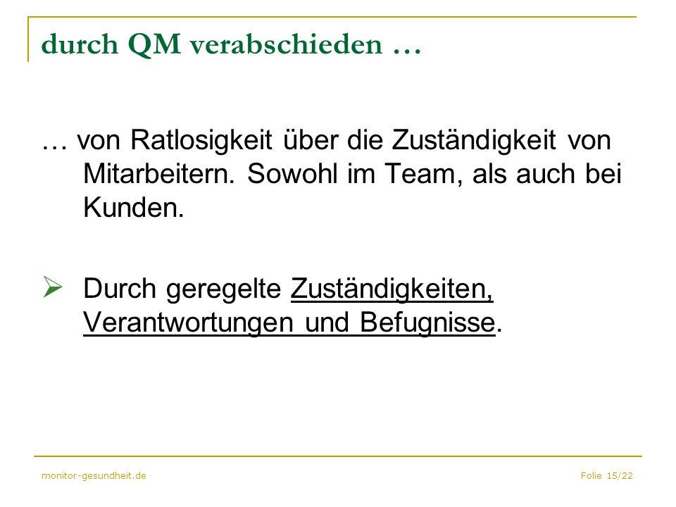 Folie 15/22monitor-gesundheit.de durch QM verabschieden … … von Ratlosigkeit über die Zuständigkeit von Mitarbeitern. Sowohl im Team, als auch bei Kun