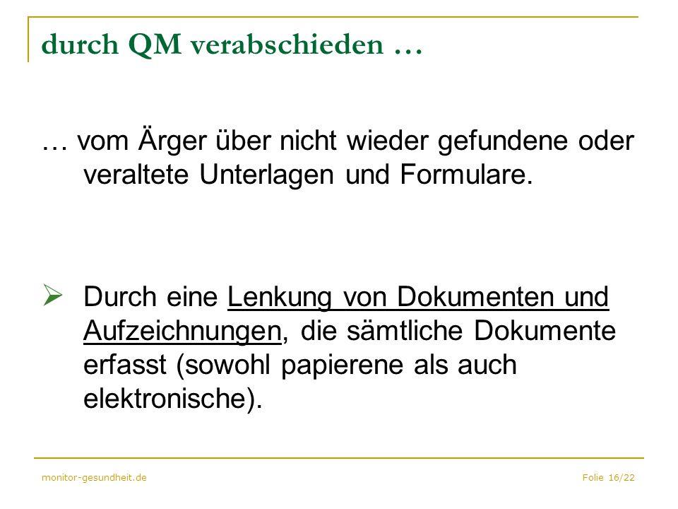 Folie 16/22monitor-gesundheit.de durch QM verabschieden … … vom Ärger über nicht wieder gefundene oder veraltete Unterlagen und Formulare.  Durch ein
