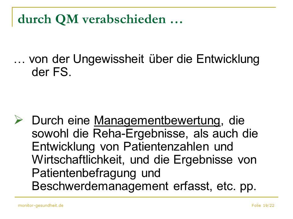 Folie 19/22monitor-gesundheit.de durch QM verabschieden … … von der Ungewissheit über die Entwicklung der FS.  Durch eine Managementbewertung, die so