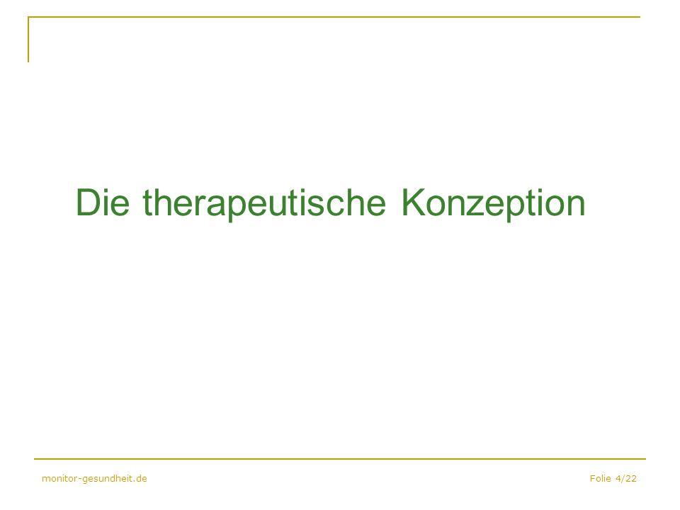 Folie 4/22monitor-gesundheit.de Die therapeutische Konzeption