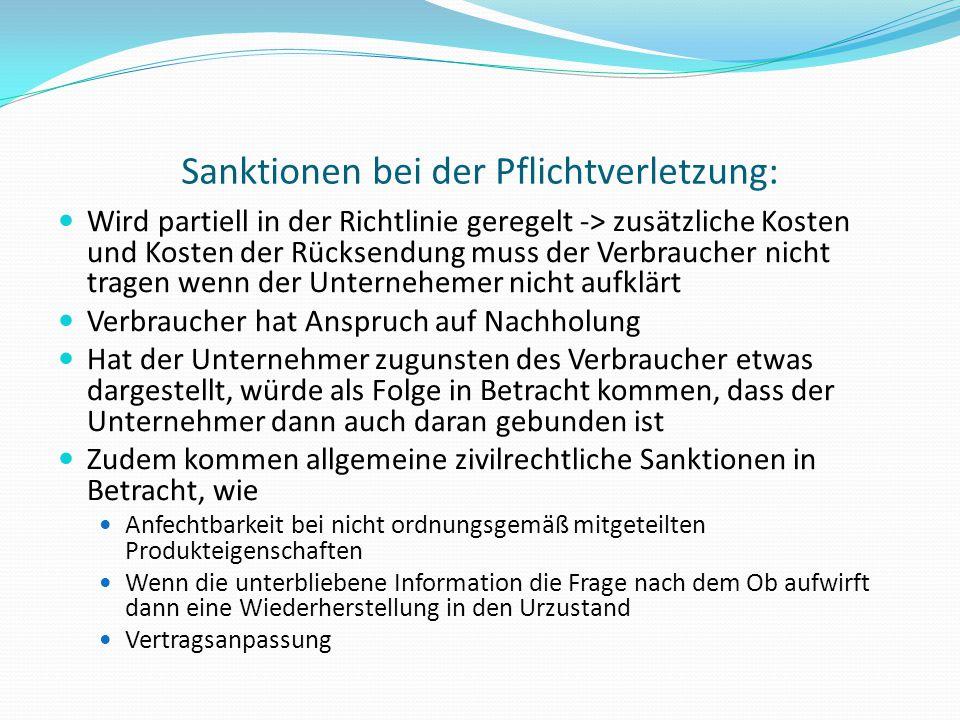 Sanktionen bei der Pflichtverletzung: Wird partiell in der Richtlinie geregelt -> zusätzliche Kosten und Kosten der Rücksendung muss der Verbraucher n