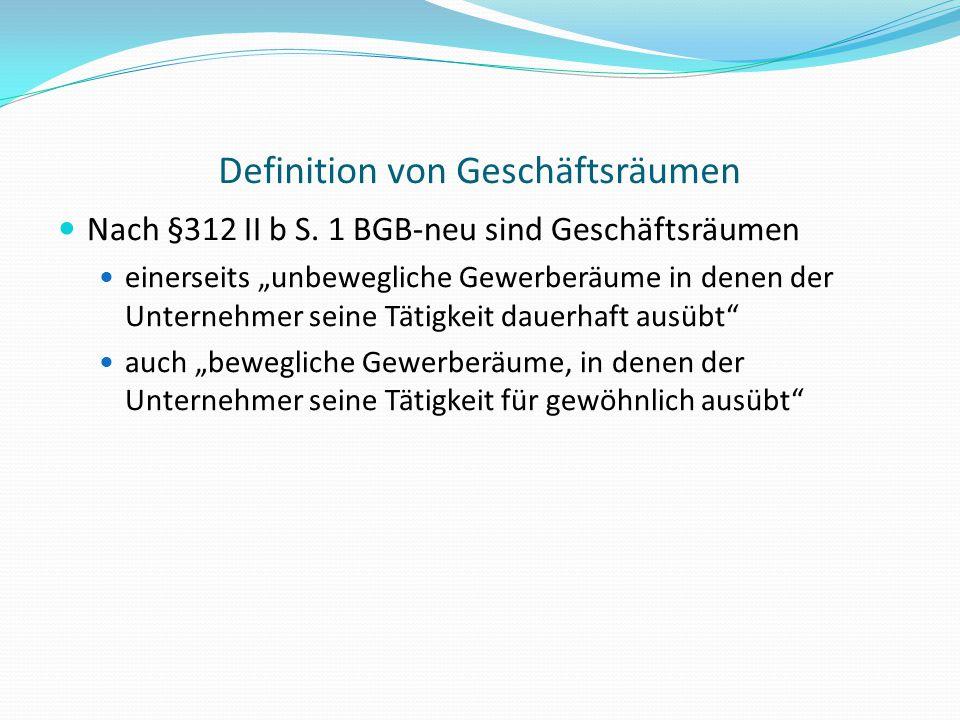 """Definition von Geschäftsräumen Nach §312 II b S. 1 BGB-neu sind Geschäftsräumen einerseits """"unbewegliche Gewerberäume in denen der Unternehmer seine T"""
