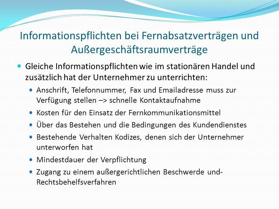 Informationspflichten bei Fernabsatzverträgen und Außergeschäftsraumverträge Gleiche Informationspflichten wie im stationären Handel und zusätzlich ha