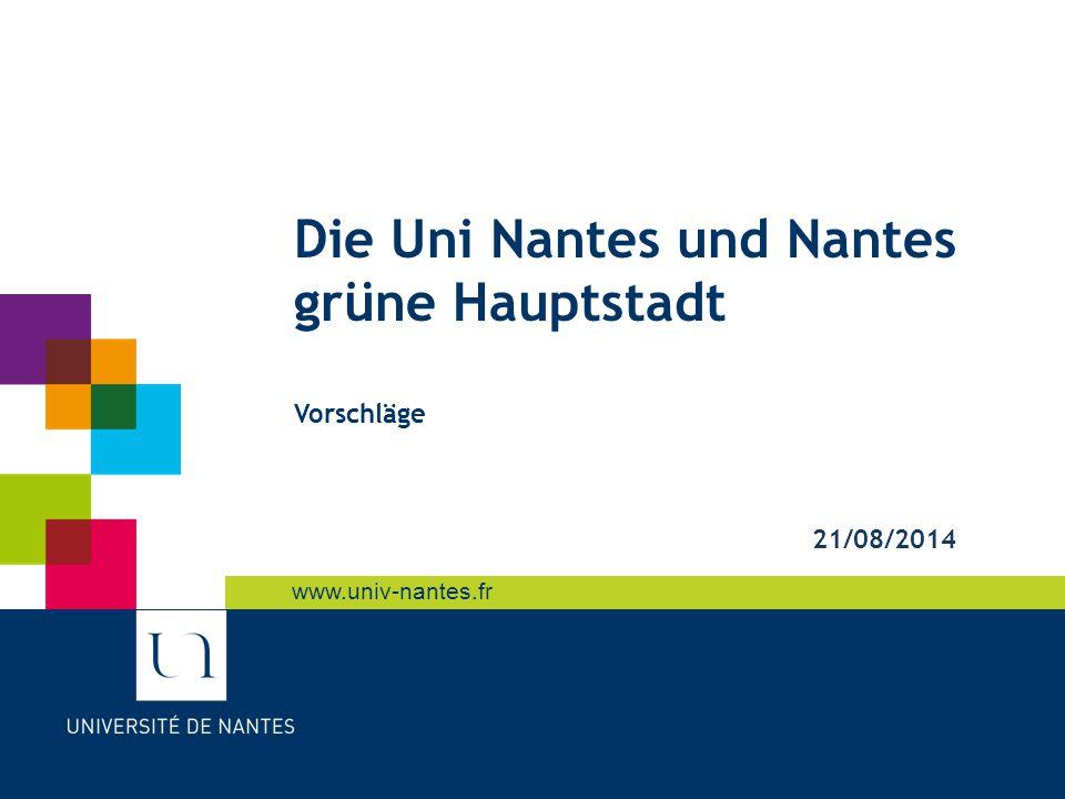 1.Schon existierende Vorteile 21/08/2014L'Université de Nantes & Nantes Capitale Verte – Présidence de l'Université1