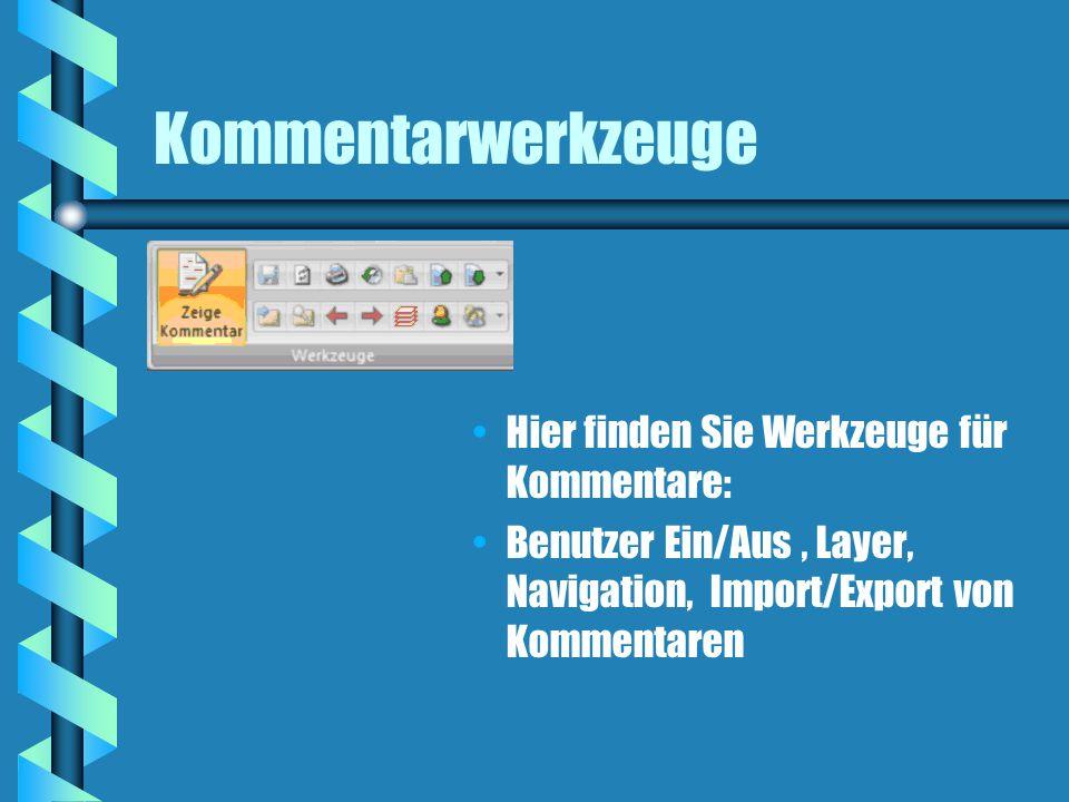 Kommentarwerkzeuge Hier finden Sie Werkzeuge für Kommentare: Benutzer Ein/Aus, Layer, Navigation, Import/Export von Kommentaren