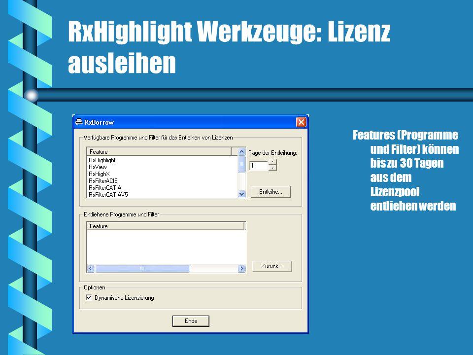 RxHighlight Werkzeuge: Lizenz ausleihen Features (Programme und Filter) können bis zu 30 Tagen aus dem Lizenzpool entliehen werden