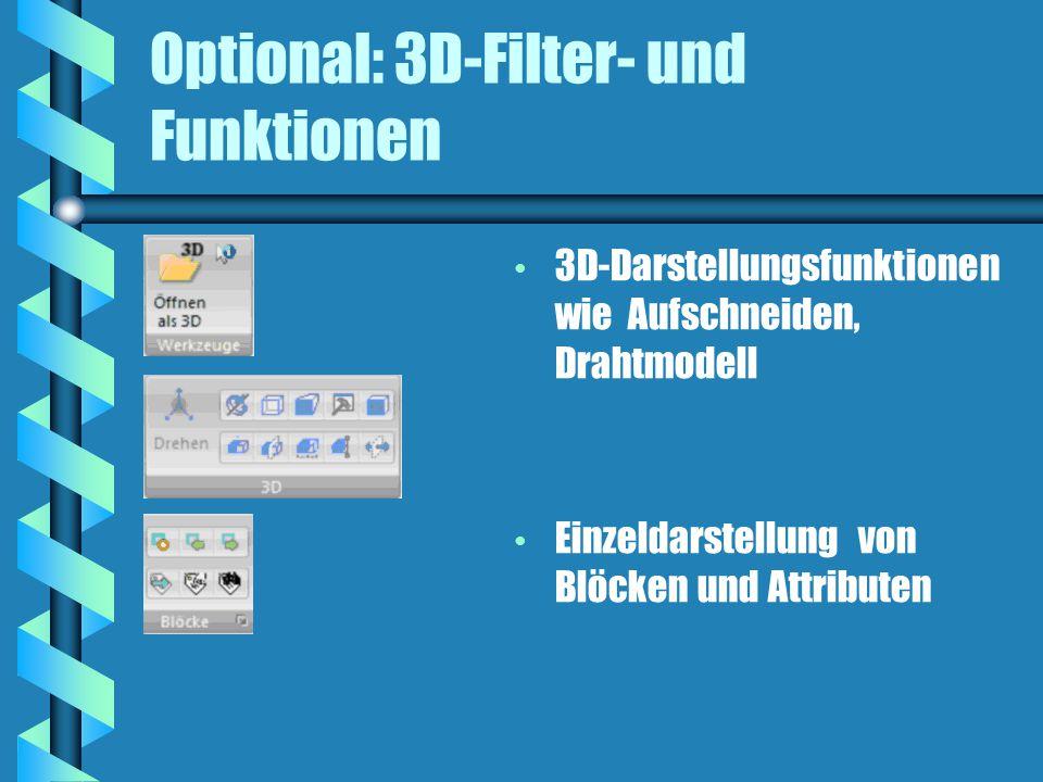 Optional: 3D-Filter- und Funktionen 3D-Darstellungsfunktionen wie Aufschneiden, Drahtmodell Einzeldarstellung von Blöcken und Attributen
