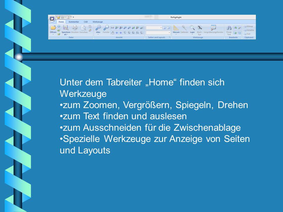 """Unter dem Tabreiter """"Home finden sich Werkzeuge zum Zoomen, Vergrößern, Spiegeln, Drehen zum Text finden und auslesen zum Ausschneiden für die Zwischenablage Spezielle Werkzeuge zur Anzeige von Seiten und Layouts"""