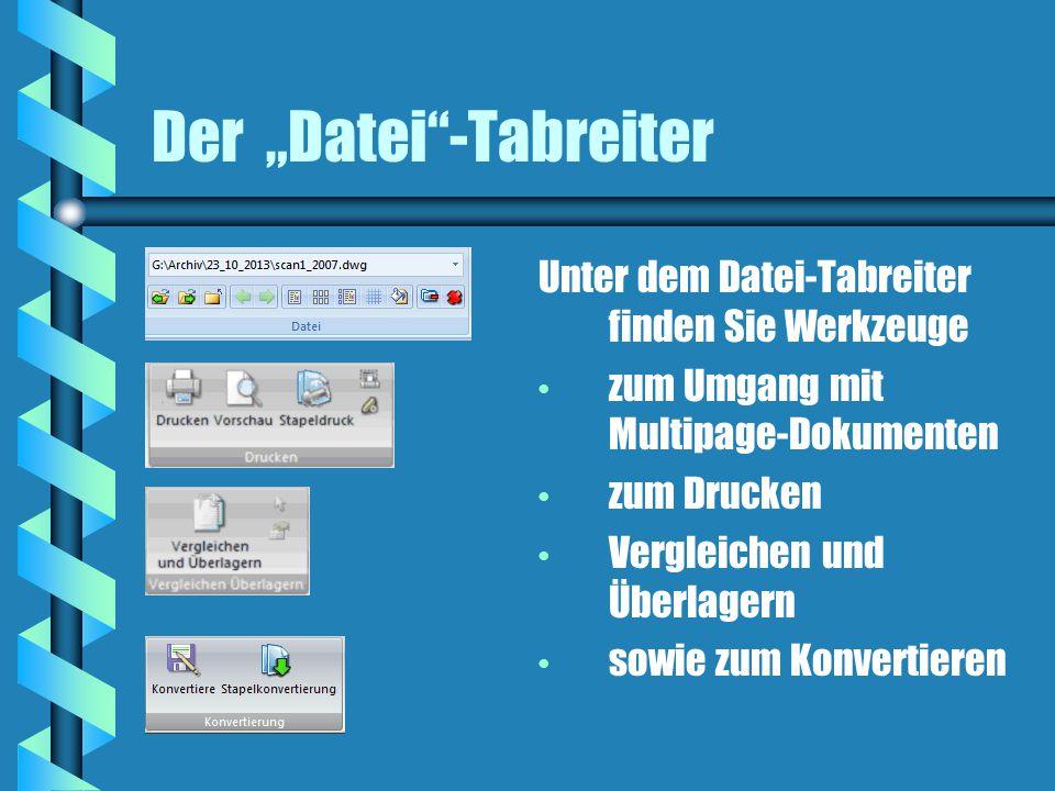 """Der """"Datei -Tabreiter Unter dem Datei-Tabreiter finden Sie Werkzeuge zum Umgang mit Multipage-Dokumenten zum Drucken Vergleichen und Überlagern sowie zum Konvertieren"""