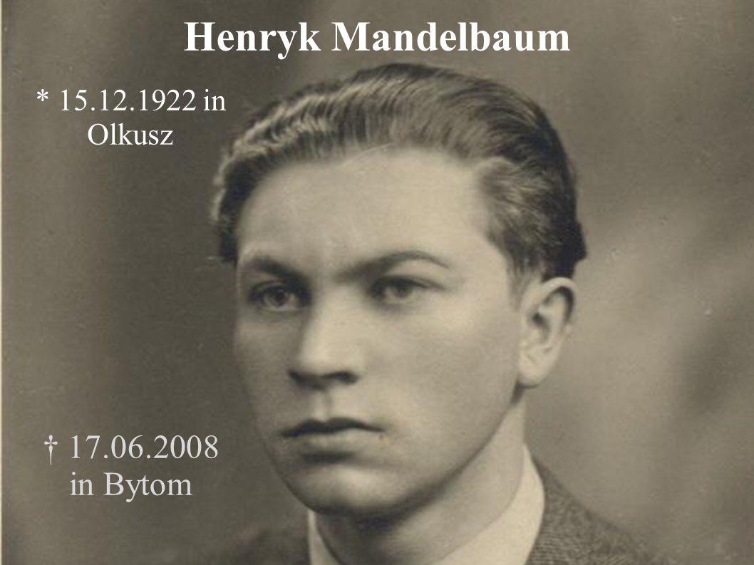 Henryk Mandelbaum * 15.12.1922 in Olkusz † 17.06.2008 in Bytom