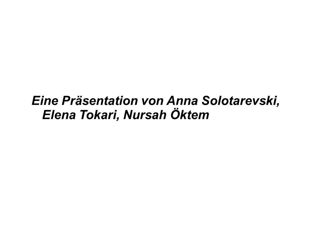 Eine Präsentation von Anna Solotarevski, Elena Tokari, Nursah Öktem