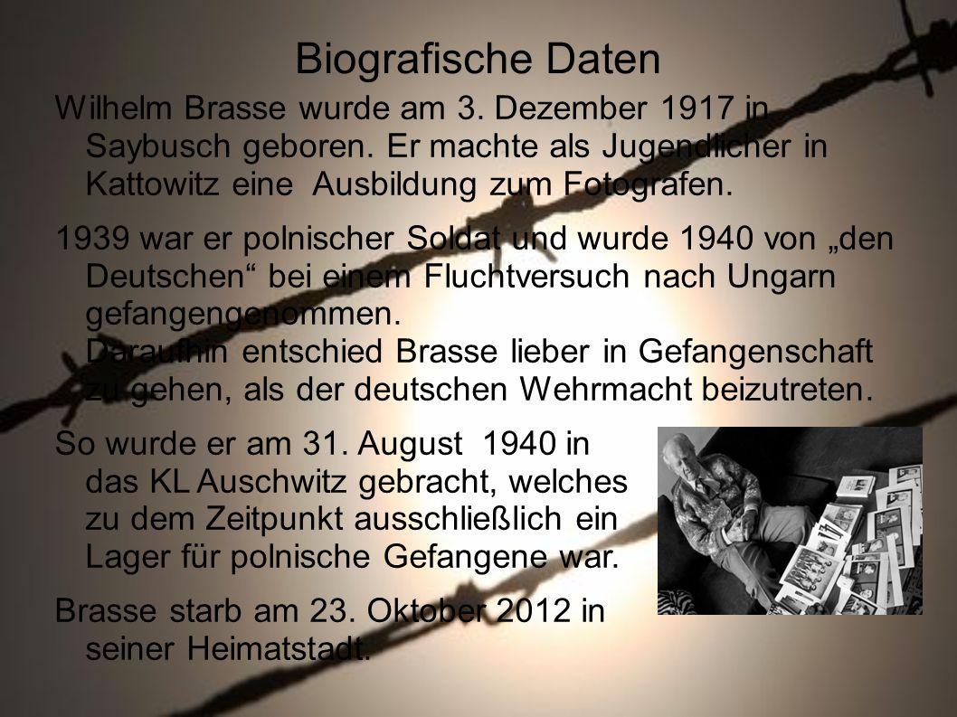 Biografische Daten Wilhelm Brasse wurde am 3.Dezember 1917 in Saybusch geboren.
