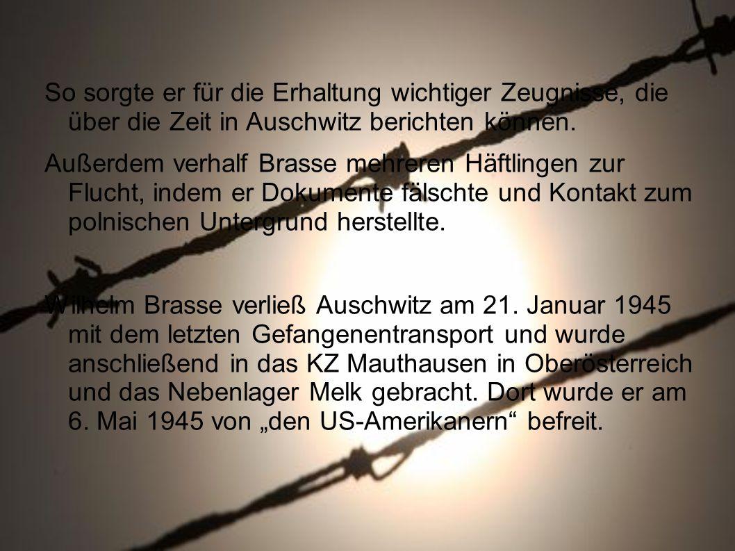 So sorgte er für die Erhaltung wichtiger Zeugnisse, die über die Zeit in Auschwitz berichten können. Außerdem verhalf Brasse mehreren Häftlingen zur F