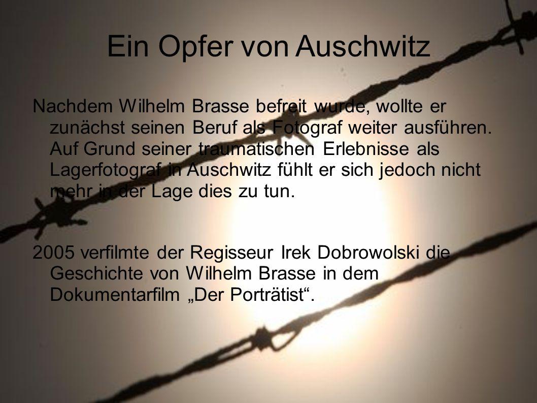 Ein Opfer von Auschwitz Nachdem Wilhelm Brasse befreit wurde, wollte er zunächst seinen Beruf als Fotograf weiter ausführen.