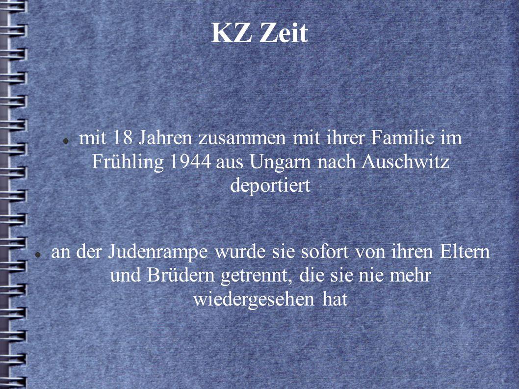 KZ Zeit mit 18 Jahren zusammen mit ihrer Familie im Frühling 1944 aus Ungarn nach Auschwitz deportiert an der Judenrampe wurde sie sofort von ihren Eltern und Brüdern getrennt, die sie nie mehr wiedergesehen hat