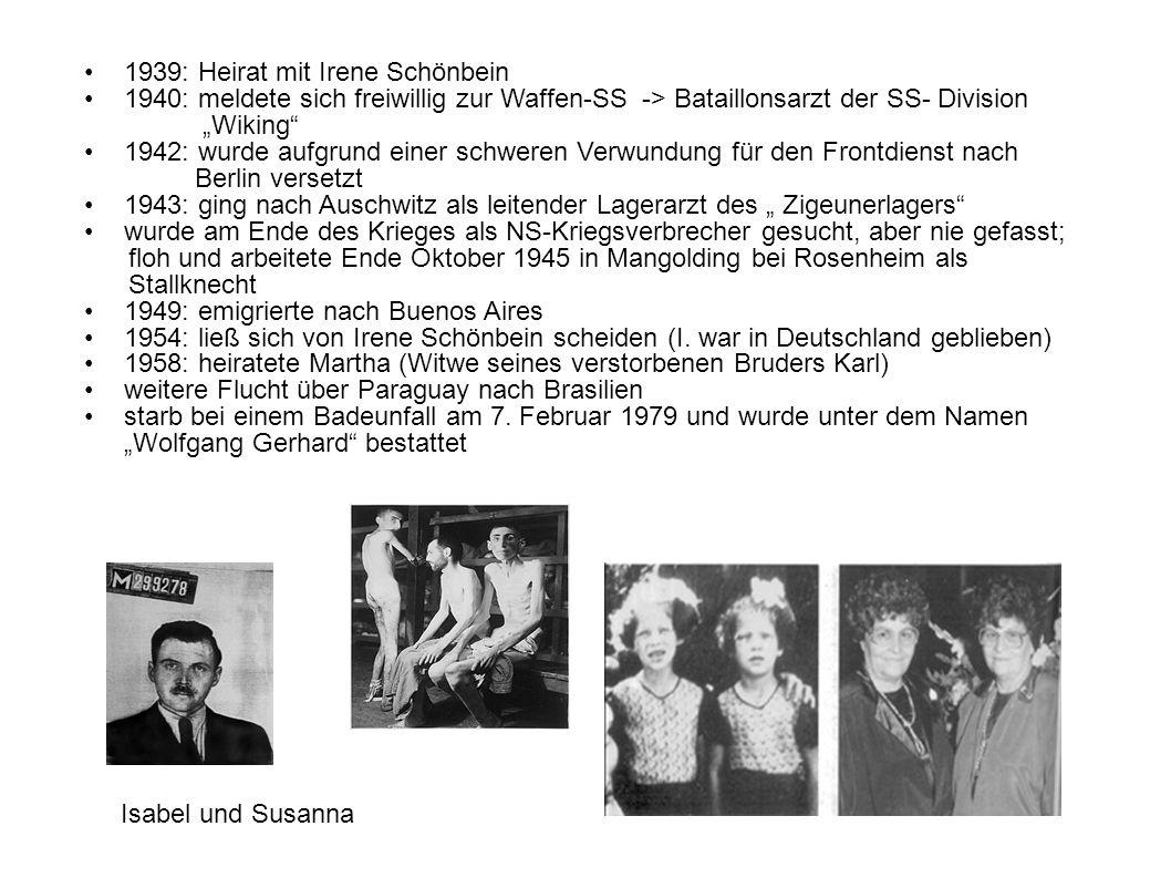 """1939: Heirat mit Irene Schönbein 1940: meldete sich freiwillig zur Waffen-SS -> Bataillonsarzt der SS- Division """"Wiking 1942: wurde aufgrund einer schweren Verwundung für den Frontdienst nach Berlin versetzt 1943: ging nach Auschwitz als leitender Lagerarzt des """" Zigeunerlagers wurde am Ende des Krieges als NS-Kriegsverbrecher gesucht, aber nie gefasst; floh und arbeitete Ende Oktober 1945 in Mangolding bei Rosenheim als Stallknecht 1949: emigrierte nach Buenos Aires 1954: ließ sich von Irene Schönbein scheiden (I."""