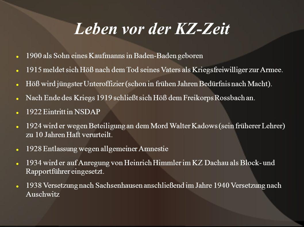 Leben vor der KZ-Zeit 1900 als Sohn eines Kaufmanns in Baden-Baden geboren 1915 meldet sich Höß nach dem Tod seines Vaters als Kriegsfreiwilliger zur