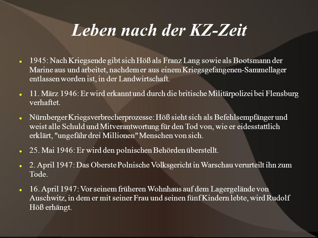 Leben nach der KZ-Zeit 1945: Nach Kriegsende gibt sich Höß als Franz Lang sowie als Bootsmann der Marine aus und arbeitet, nachdem er aus einem Kriegsgefangenen-Sammellager entlassen worden ist, in der Landwirtschaft.