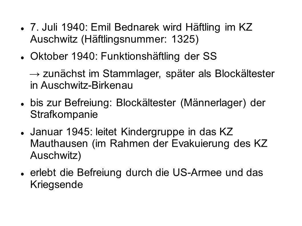 7. Juli 1940: Emil Bednarek wird Häftling im KZ Auschwitz (Häftlingsnummer: 1325) Oktober 1940: Funktionshäftling der SS → zunächst im Stammlager, spä