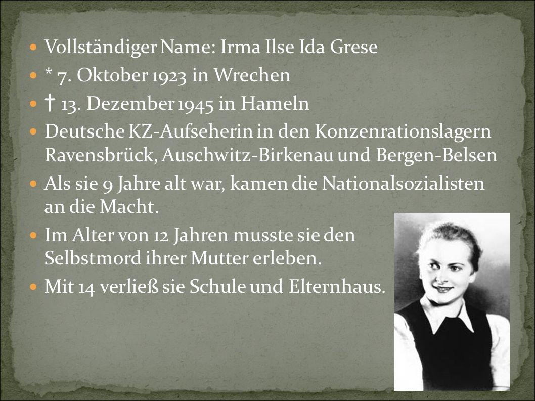Vollständiger Name: Irma Ilse Ida Grese * 7. Oktober 1923 in Wrechen † 13. Dezember 1945 in Hameln Deutsche KZ-Aufseherin in den Konzenrationslagern R