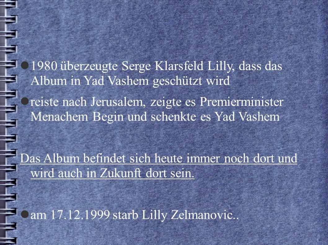 1980 überzeugte Serge Klarsfeld Lilly, dass das Album in Yad Vashem geschützt wird reiste nach Jerusalem, zeigte es Premierminister Menachem Begin und schenkte es Yad Vashem Das Album befindet sich heute immer noch dort und wird auch in Zukunft dort sein.