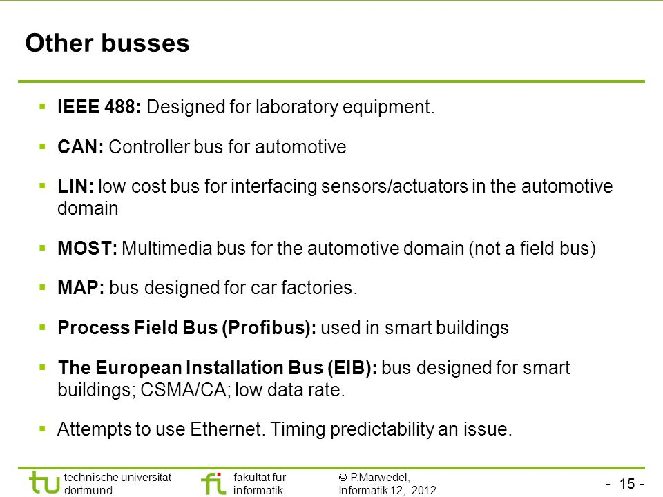 technische universität dortmund fakultät für informatik  P.Marwedel, Informatik 12, 2012 TU Dortmund Other busses  IEEE 488: Designed for laboratory equipment.