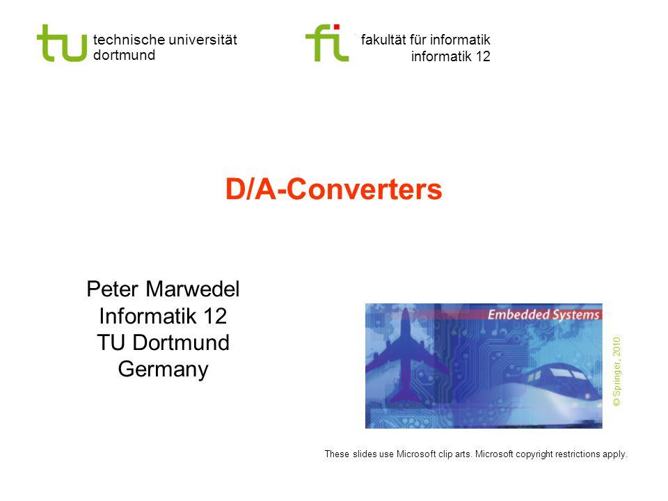 technische universität dortmund fakultät für informatik informatik 12 D/A-Converters Peter Marwedel Informatik 12 TU Dortmund Germany These slides use