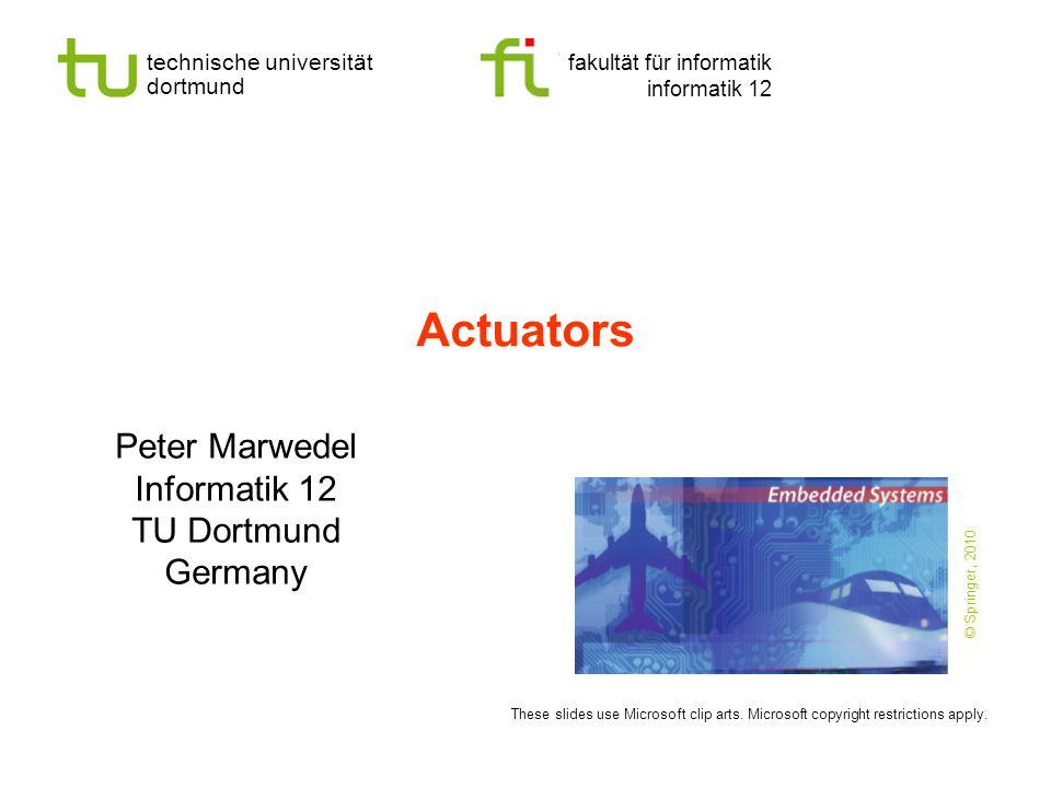 technische universität dortmund fakultät für informatik informatik 12 Actuators Peter Marwedel Informatik 12 TU Dortmund Germany These slides use Micr