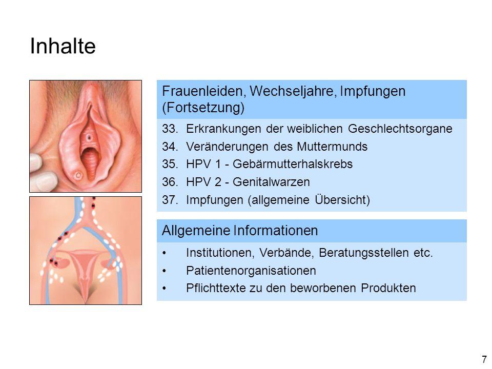 7 Inhalte Frauenleiden, Wechseljahre, Impfungen (Fortsetzung) 33.Erkrankungen der weiblichen Geschlechtsorgane 34.Veränderungen des Muttermunds 35.HPV