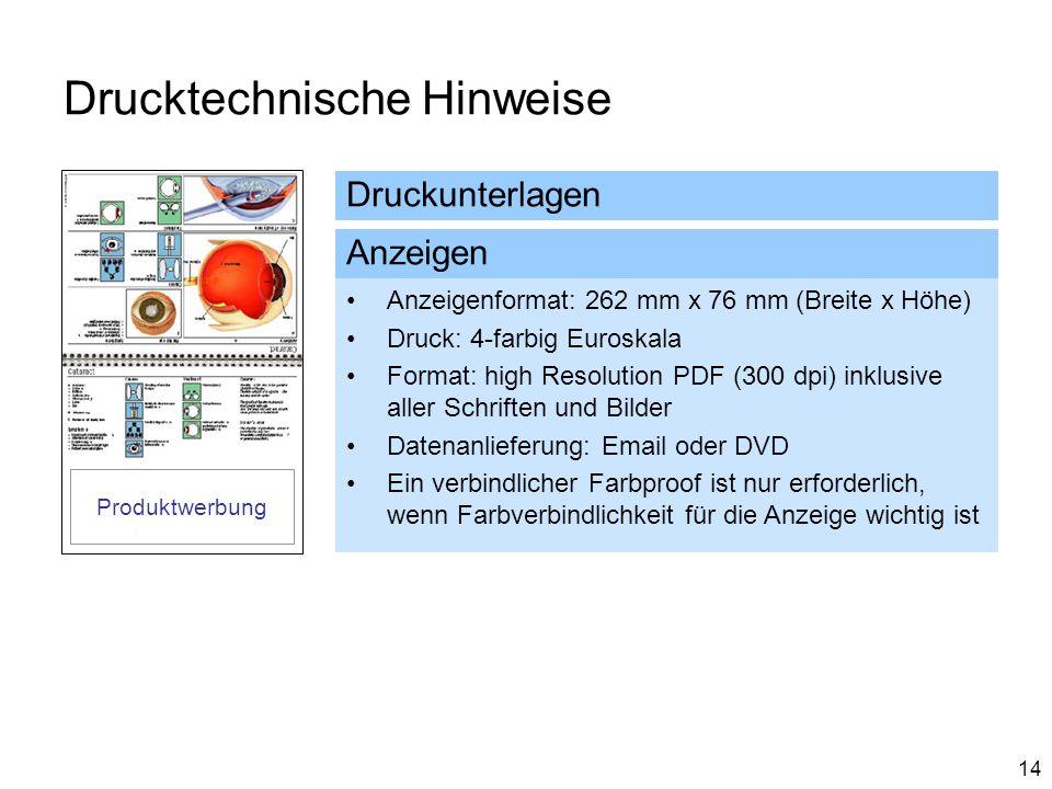 14 Drucktechnische Hinweise Druckunterlagen Anzeigenformat: 262 mm x 76 mm (Breite x Höhe) Druck: 4-farbig Euroskala Format: high Resolution PDF (300