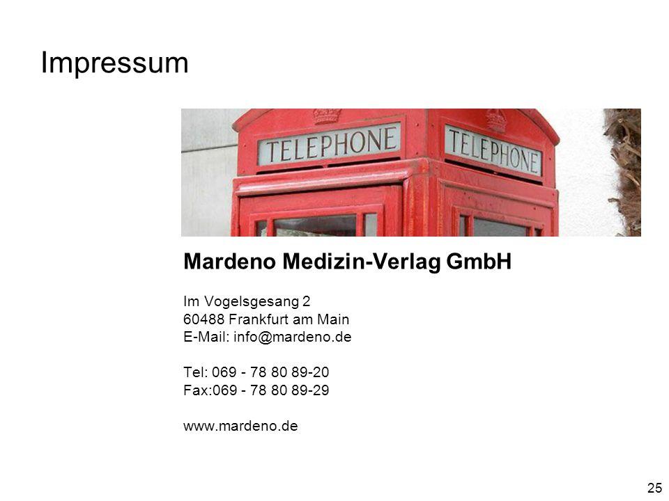 25 Impressum Mardeno Medizin-Verlag GmbH Im Vogelsgesang 2 60488 Frankfurt am Main E-Mail: info@mardeno.de Tel: 069 - 78 80 89-20 Fax:069 - 78 80 89-29 www.mardeno.de