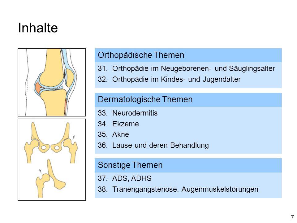7 Inhalte Orthopädische Themen 31.Orthopädie im Neugeborenen- und Säuglingsalter 32.Orthopädie im Kindes- und Jugendalter Dermatologische Themen 33.Ne