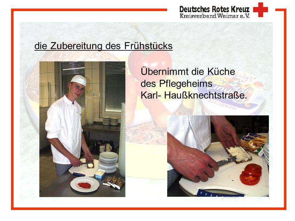 die Zubereitung des Frühstücks Übernimmt die Küche des Pflegeheims Karl- Haußknechtstraße.