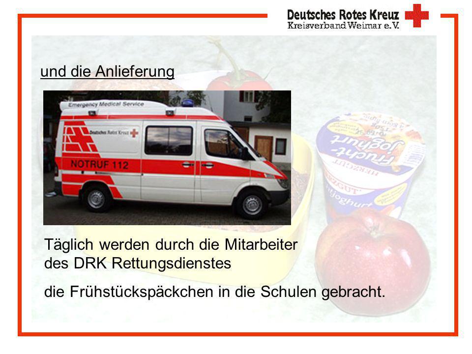 und die Anlieferung Täglich werden durch die Mitarbeiter des DRK Rettungsdienstes die Frühstückspäckchen in die Schulen gebracht.